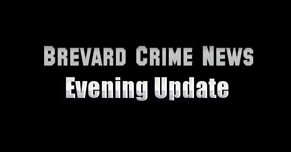 Brevard County Crime – Evening Update – April 18