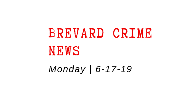 Brevard County Crime News for June 17, 2019
