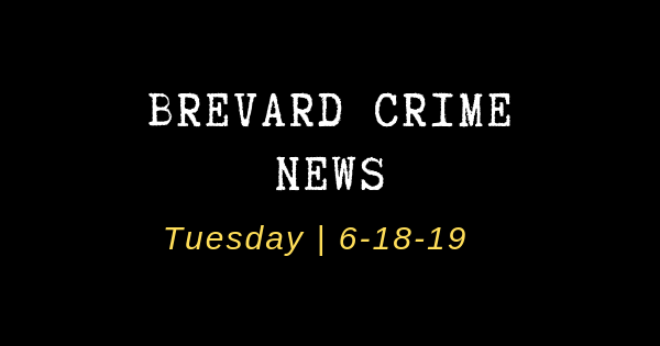 Brevard County Crime News for June 18, 2019