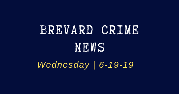 Brevard County Crime News for June 19, 2019