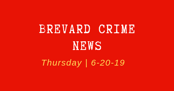 Brevard County Crime News for June 20, 2019