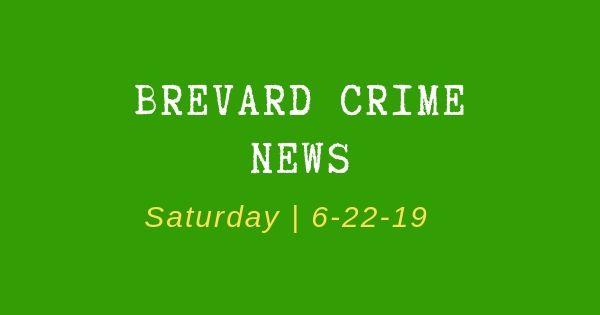 Brevard County Crime News for June 22, 2019