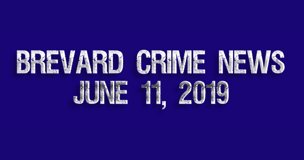 Brevard County Crime News for June 11, 2019