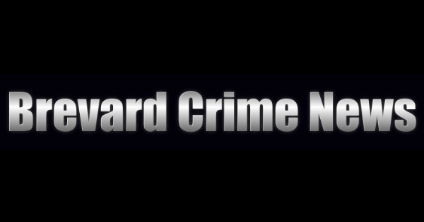 Brevard County Crime News – Feb 17, 2020