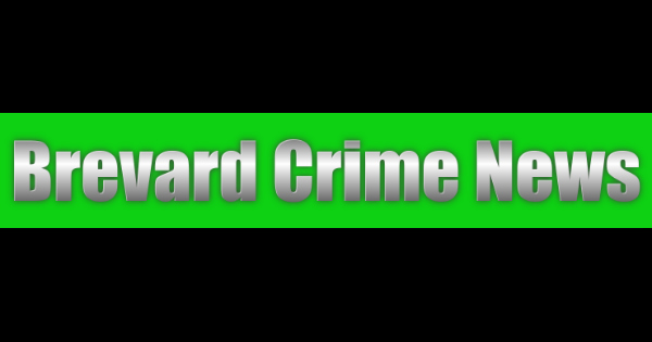 Brevard County Crime News for July 13, 2019